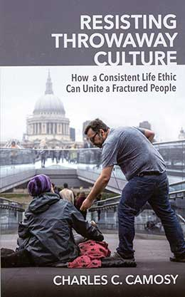 "This is the cover of ""Resisting Throwaway Culture: How a Consistent Life Ethic Can Unite a Fractured People"" by Charles C. Camosy. The book is reviewed by David Cloutier. CNS"